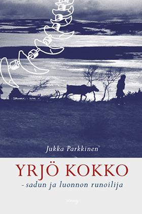 Yrjö Kokko - sadun ja luonnon runoilija Jukka Parkkinen