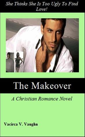 The Makeover  by  Vacirca Vaughn