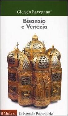 Bisanzio e Venezia Giorgio Ravegnani