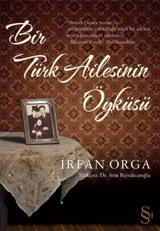 Bir Türk Ailesinin Öyküsü  by  Irfan Orga