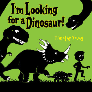 Im Looking for a Dinosaur  by  Timothy Young