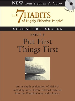 Habit 3 Put First Things First: The Habit of Integrity and Execution  by  Stephen R. Covey