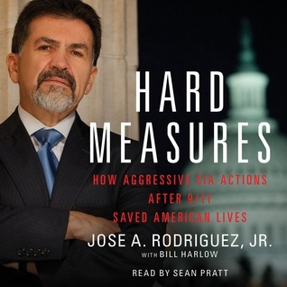 Hard Measures: How Aggressive CIA Actions After 9/11 Saved Americ José A. Rodríguez Jr.