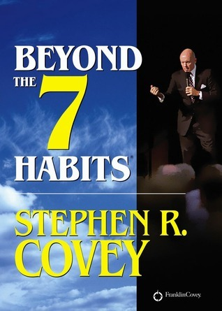 Beyond the 7 Habits Stephen R. Covey