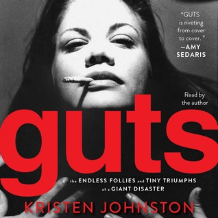 Guts: The Endless Follies and Tiny Triumphs of a Giant Disaster Kristen Johnston