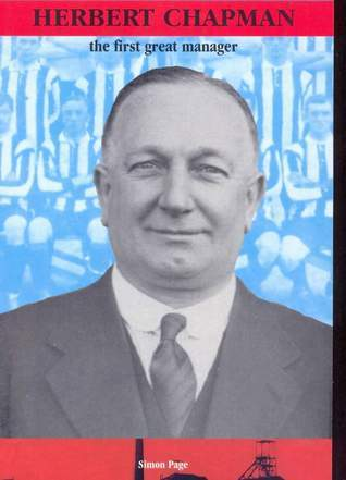 Herbert Chapman: The First Great Manager  by  Simon Page