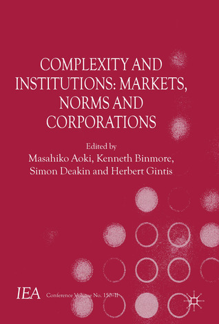 Complexity and Institutions: Markets, Norms and Corporations  by  Masahiko Aoki