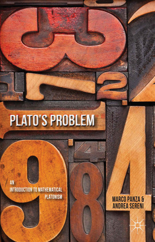 Platos Problem: An Introduction to Mathematical Platonism  by  Marco Panza