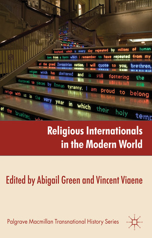 Religious Internationals in the Modern World: Globalization and Faith Communities since 1750 Abigail Green