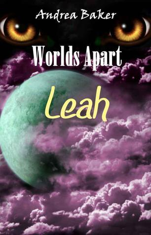 Leah (Worlds Apart, #1) Andrea  Baker