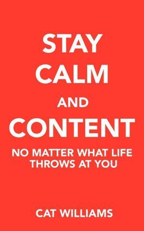 Stay Calm And Content : No Matter What Life Throws At You  by  Cat Williams