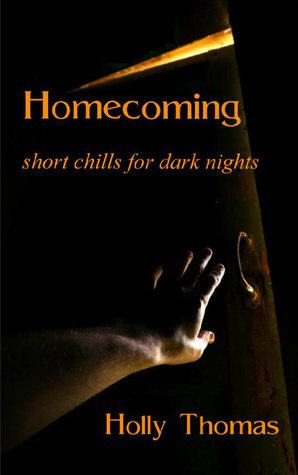 Homecoming: Short Chills for Dark Nights Holly  Thomas
