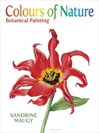 Colours of Nature: Botanical Painting  by  Sandrine Maugy