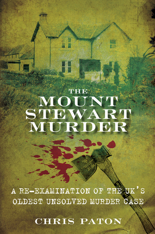 The Mount Stewart Murder: A Re-Examination of the UKs Oldest Unsolved Murder Case  by  Chris Paton