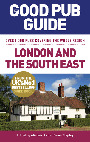 The Good Pub Guide: London and the South East: Over 1,000 Pubs Covering the Whole Region  by  Alisdair Aird