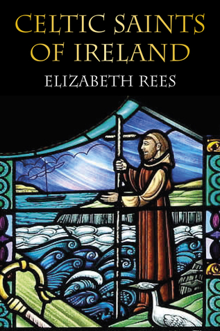 Celtic Saints of Ireland  by  Elizabeth Rees
