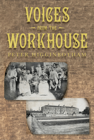 Voices from the Workhouse  by  Peter Higginbotham