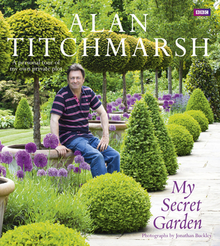 My Secret Garden: A Personal Tour of My Own Private Plot Alan Titchmarsh