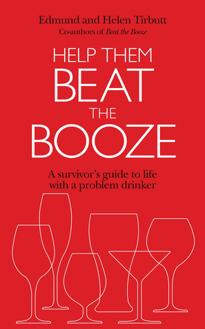 Beat the Booze: A Comprehensive Guide to Combating Drink Problems in All Walks of Life Edmund Tirbutt