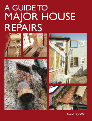 A Guide to Major House Repairs Geoffrey West