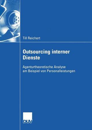 Outsourcing Interner Dienste: Agenturtheoretische Analyse Am Beispiel Von Personalleistungen  by  Till Reichert