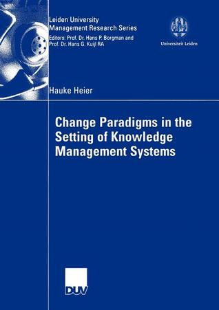 Change Paradigms in the Setting of Knowledge Management Systems Hauke Heier
