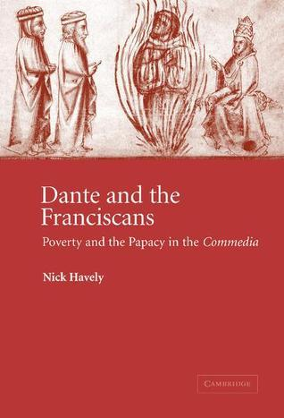 Dante and the Franciscans: Poverty and the Papacy in the Commedia Nick Havely