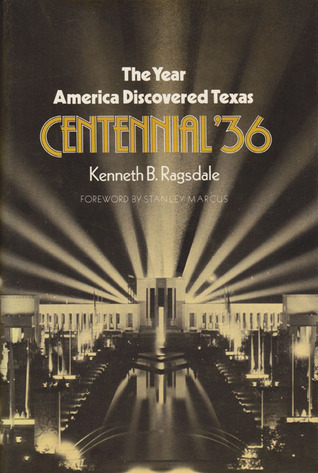 The Year America Discovered Texas: Centennial 36  by  Kenneth Baxter Ragsdale