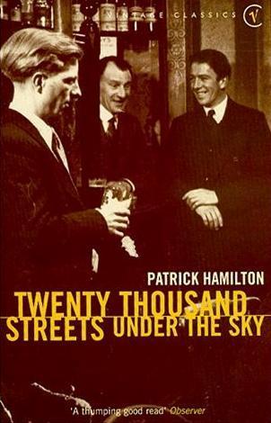 Twenty Thousand Streets Under The Sky  by  Patrick Hamilton