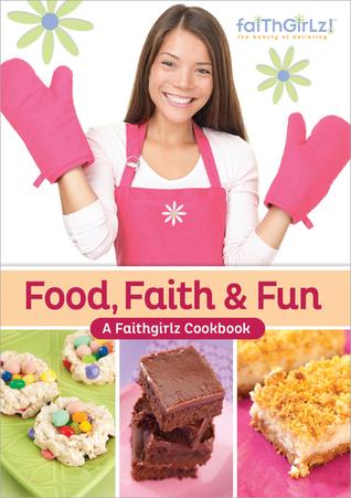 Food, Faith and   Fun: A Faithgirlz! Cookbook  by  FaithGirlz!
