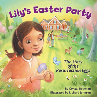 Lilys Easter Party: The Story of the Resurrection Eggs  by  Crystal Bowman