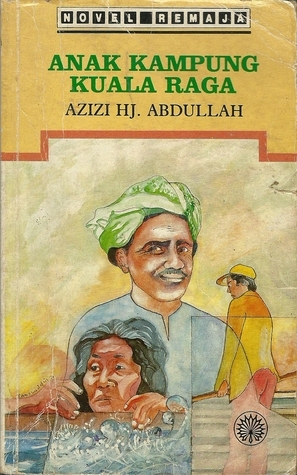 Anak Kampung Kuala Raga Azizi Haji Abdullah