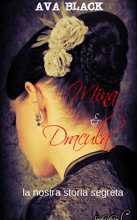Mina & Dracula - la nostra storia segreta  by  Ava Black