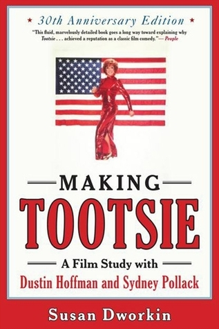 Making Tootsie: A Film Study with Dustin Hoffman and Sydney Pollack Susan Dworkin