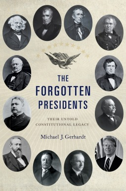 The Forgotten Presidents: Their Untold Constitutional Legacy Michael J. Gerhardt