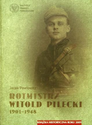 Rotmistrz Witold Pilecki 1901-1948 / Rotamaster Witold Pilecki 1901-1948 Jacek Pawlowicz