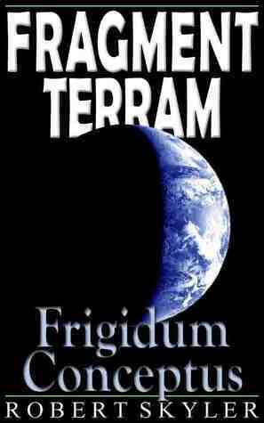 Frigidum Conceptus (Fragment Terram, #3) Robert Skyler