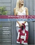 The Knitters Bible, Knitted Bags: 25 Irresistible Projects from Frivolously Fun to Smart City Chic Claire Crompton