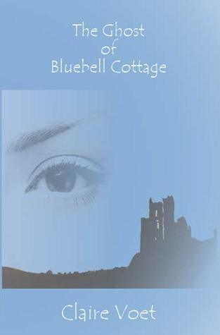 The Ghost of Bluebell Cottage Claire Voet