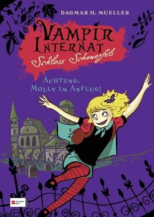 Achtung, Molly im Anflug (Vampirinternat Schloss Schauerfels, #1) Dagmar H. Mueller