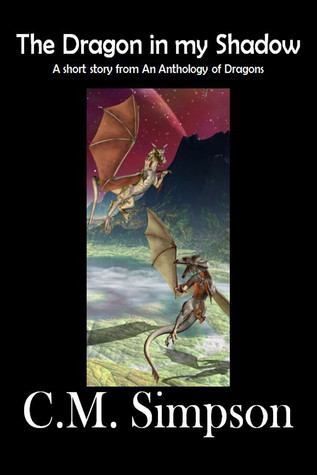 The Dragon in my Shadow  by  C.M. Simpson