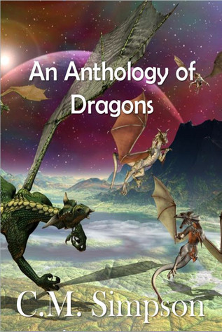 An Anthology of Dragons (The Simpson Anthologies #1) C.M. Simpson