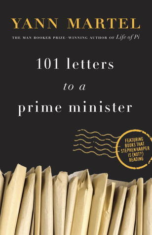 101 Letters to a Prime Minister: The Complete Letters to Stephen Harper Yann Martel