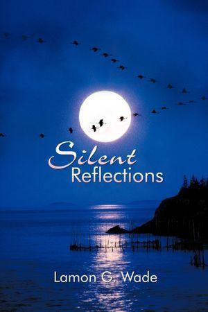 Silent Reflections  by  Lamon G. Wade