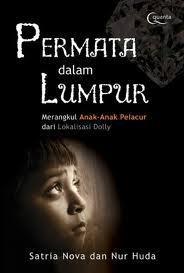 Permata Dalam Lumpur: Merangkul Anak-Anak Pelacur Dari Lokalisasi Dolly Satria Nova