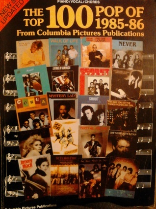 The Top 100 Pop of 1985-86 From Columbia Pictures Publications piano/vocal/chords David C. Olsen