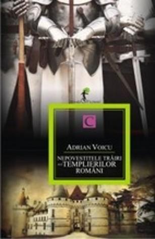 Nepovestitele trăiri ale templierilor români - Cartea I  by  Adrian Voicu
