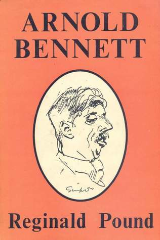 Arnold Bennett : A Biography Reginald Pound