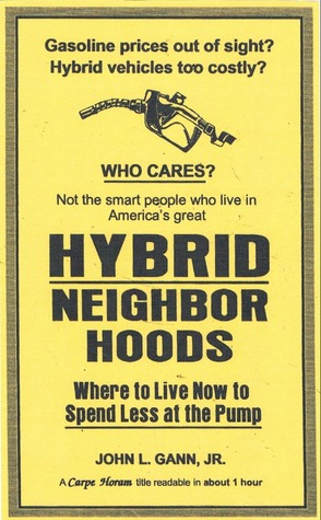Hybrid Neighborhoods: Where to Live Now to Spend Less at the Pump  by  John L. Gann Jr.