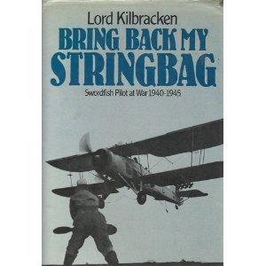Bring Back My Stringbag: Swordfish Pilot At War 1940 45  by  John Godley